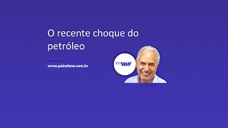O recente choque do petróleo. William Waack comenta