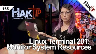 Monitoring System Resources Pt 2: Linux Terminal 201 - HakTip 165