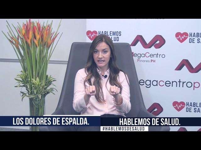 Hablemos de Salud con Megacentro Pinares Dra  Maribel Echeverry  / EL DOLOR DE ESPALDA