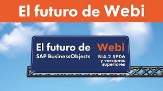 El futuro de SAP BusinessObjects Webi BI4 2 SP06 y versiones superiores