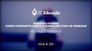 Tc Educação | Série - O Plano da Salvação | Ep. 02 | Como compartilhar o evangelho com as pessoas.