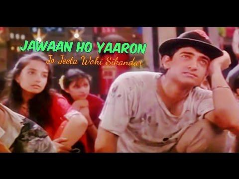 Jawaan Ho Yaaron (Arre Yaaron Mere Pyaron)   Jo Jeeta Wohi Sikandar   Aamir Khan