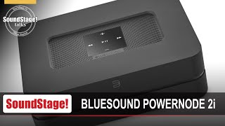 The Power, Purpose, and Appeal of Bluesound's Powernode 2i Amplifier - SoundStage! Talks (June 2020)