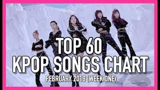 [TOP 60] K-POP SONGS CHART • FEBRUARY 2018 (WEEK 1)