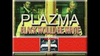 Скачать PLAZMA BLACK WOULD BE WHITE WITH LYRICS