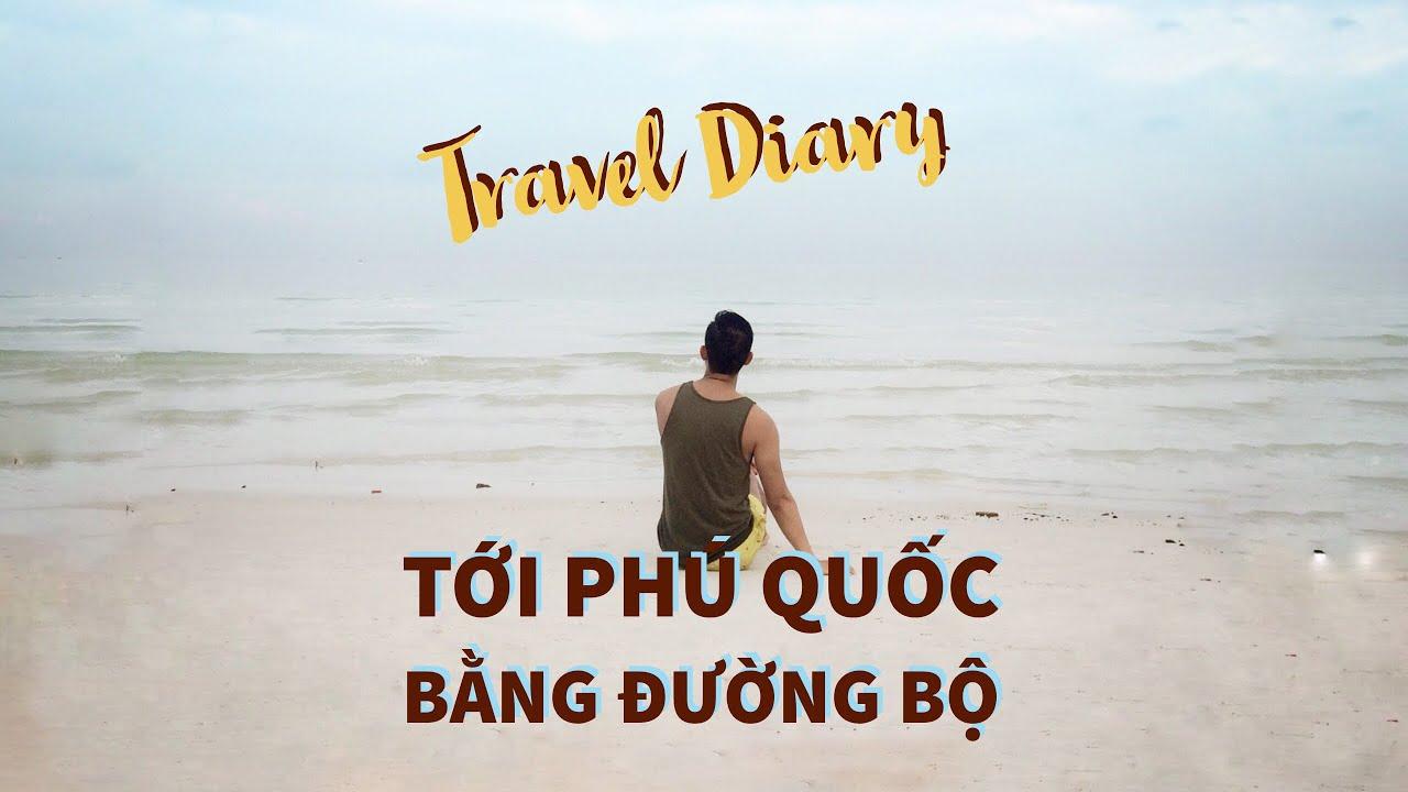 Travel Diary - Kinh nghiệm du lịch Phú Quốc bằng đường bộ
