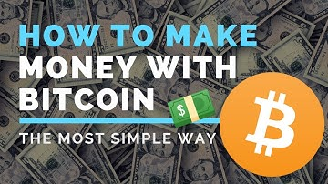 HOW TO MAKE MONEY WITH BITCOIN - A Simple Explanation
