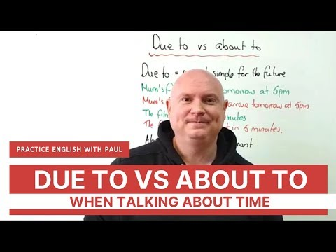 Due to vs About to (when talking about time)