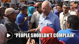 Najib: By right, people should not complain