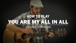 You Are My All In All (Dennis Jernigan) | How To Play | Beginner Guitar Lesson