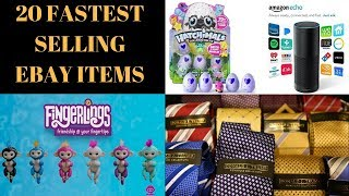 Top 20 Fastest Selling Ebay & Amazon Items. 2017 & 2018