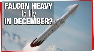 SpaceX Falcon Heavy : December Launch