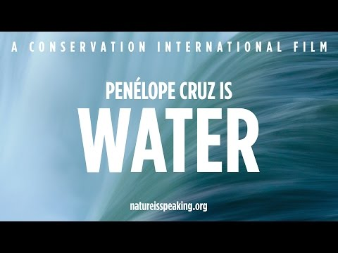 Nature Is Speaking – Penélope Cruz is Water | Conservation International (CI)