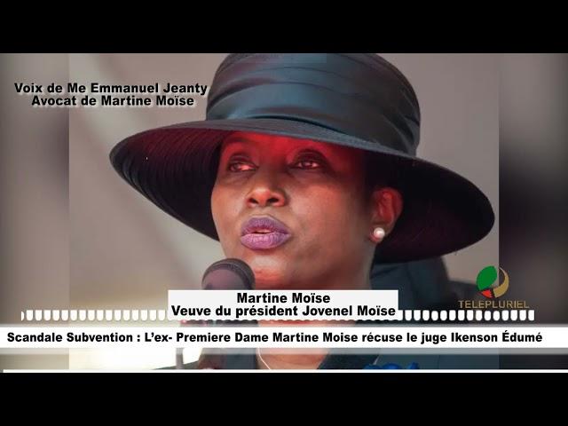Scandale Subvention: L' ex-première Dame Martine Moïse récuse le juge Ikenson Édumé