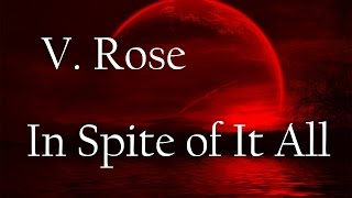 V. Rose - In Spite of It All