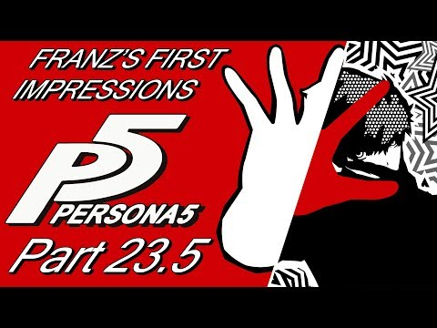 Franz's First Impressions: Persona 5 [Part 23.5 - Personacast]