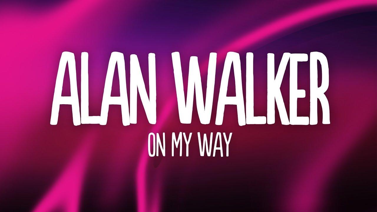 Alan Walker On My Way Lyrics Ft Sabrina Carpenter Farruko