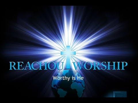 Reachout Worship - Worthy is He (Official Lyric video)