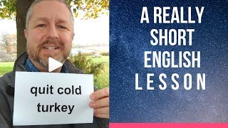 Meaning of QUIT COLD TURKEY - A Really Short English Lesson with Subtitles