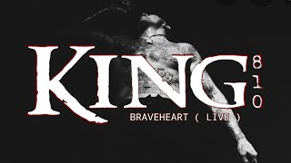 KING 810: Braveheart (Live)