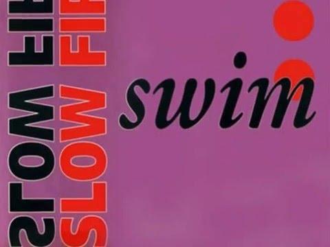 Swim - Slow Fire