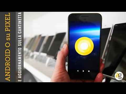 ANDROID O su Google PIXEL e CANTINETTA marzo 2017