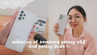 a chill unboxing of samsung galaxy a52 and galaxy buds + :)
