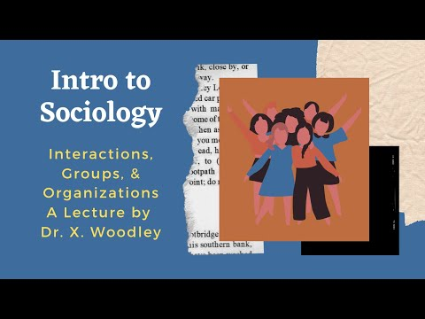 Sociology: Interaction, Groups and Organizations