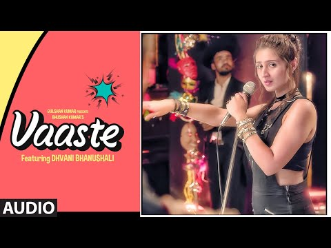 Full Audio: Vaaste Song | Dhvani Bhanushali, Tanishk Bagchi | Nikhil D |Bhushan Kumar |New Song 2019