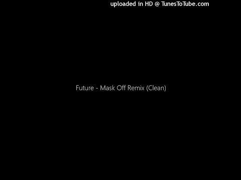 Future  Mask Off Remix Clean