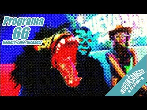 Programa 66 - La Nueva Sangre Grupera - Hombre/Lobo/Luchador