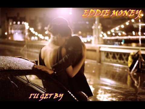 EDDIE MONEY ♠ I'LL GET BY ♠ HQ