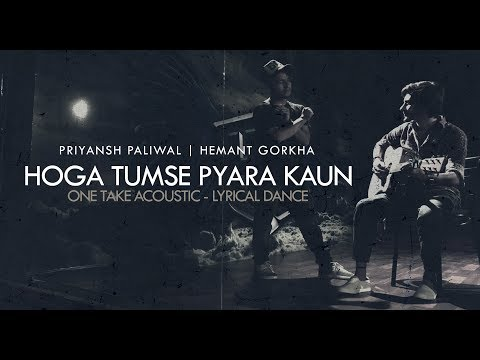 Hoga Tumse Pyara Kaun | One Take Acoustic - Lyrical Dance | Priyansh Paliwal, Hemant Gorkha