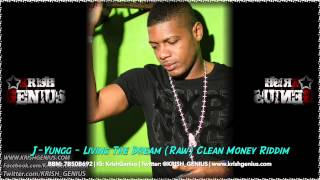 J-Yungg - Living The Dream (Raw) Clean Money Riddim - Clean Money Ent