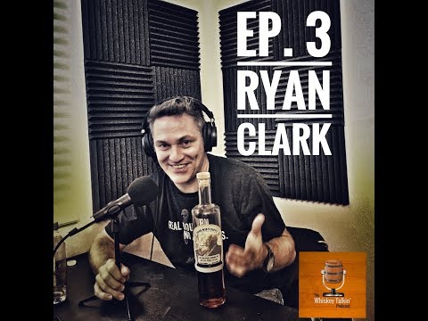 EP.3 - RYAN CLARK AND HEAVEN HILL WHISKEY - THE WHISKEY TALKIN' PODCAST