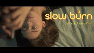 Slow Burn - A Lockdown Film