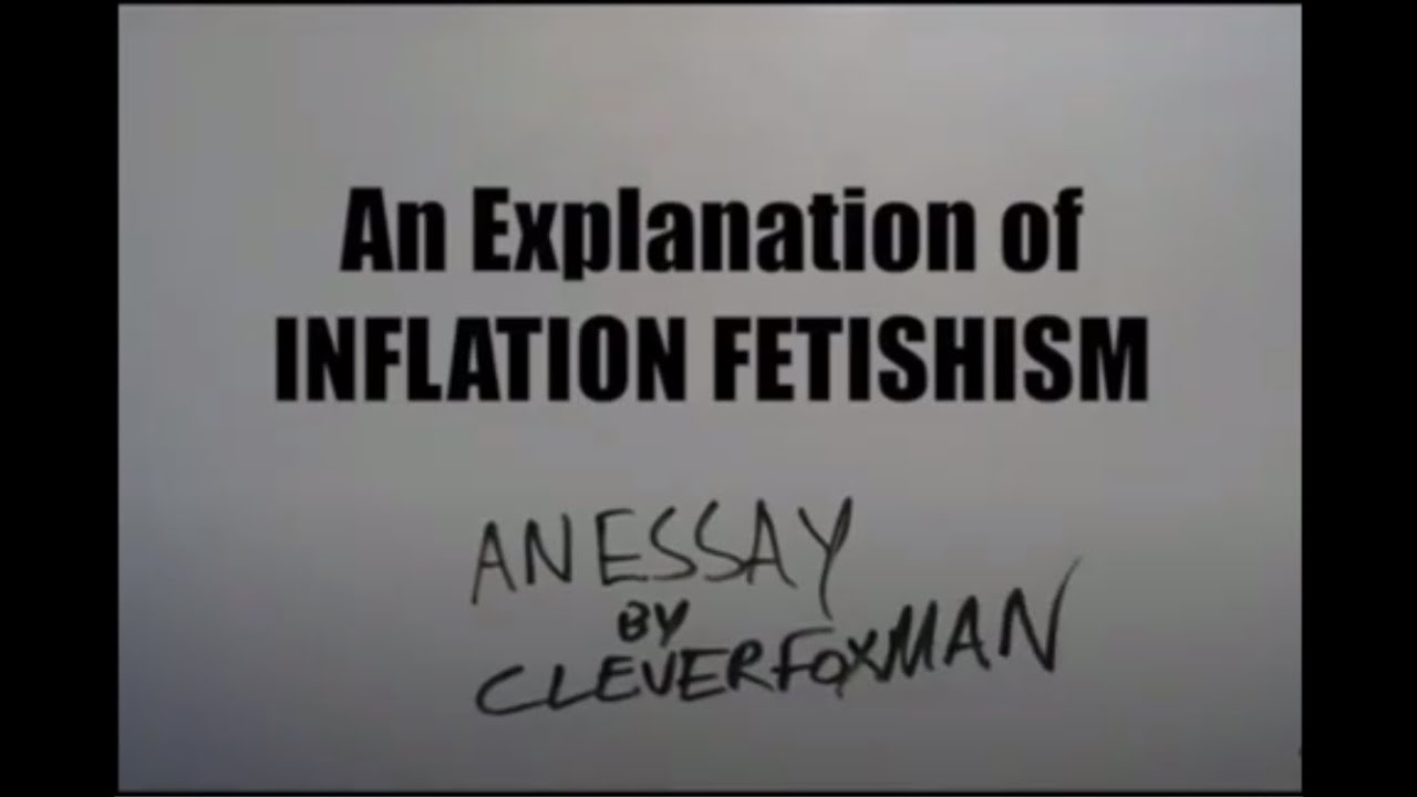 Download An explanation of inflation fetishism. AN ESSAY {ARCHIVED CLEVERMANFOX}