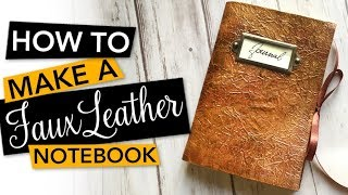 HOW TO make a Faux Leather Notebook or Journal | TUTORIAL
