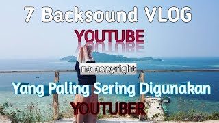 Download 7 Backsound Youtube Terpopuler (No copyright)