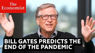 Covid-19: Bill Gates preḋicts the end of the pandemic | The Economist