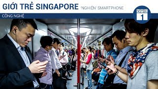 "Giới trẻ Singapore ""nghiện"" smartphone | VTC1"