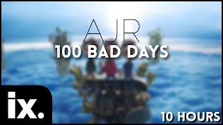 AJR - 100 Bad Days // 10 Hours Video