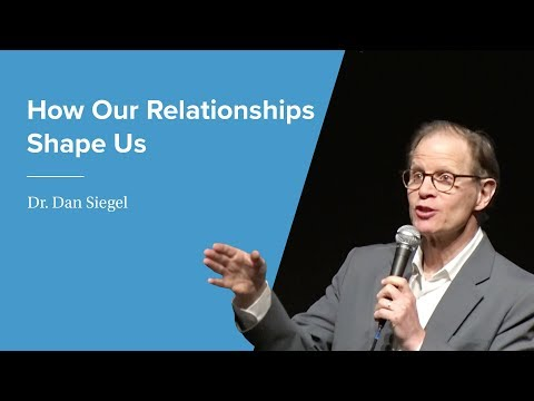 How our Relationships Shape Us by Dr. Dan Siegel