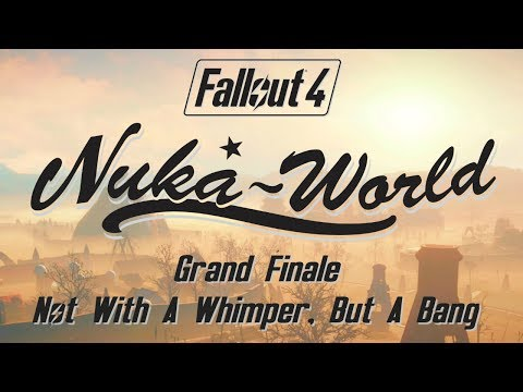 Fallout 4: Nuka World - Grand Finale - Not With A Whimper, But A Bang