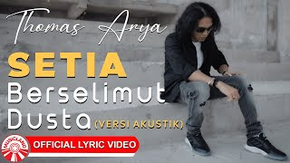 Thomas Arya - Setia Berselimut Dusta (Versi Akustik) [Official Lyric Video HD]