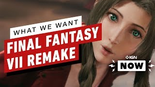 Final Fantasy 7 Remake: What We Want - IGN Now