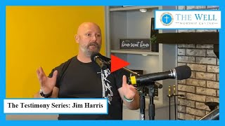 The Testimony Series - Jim Harris