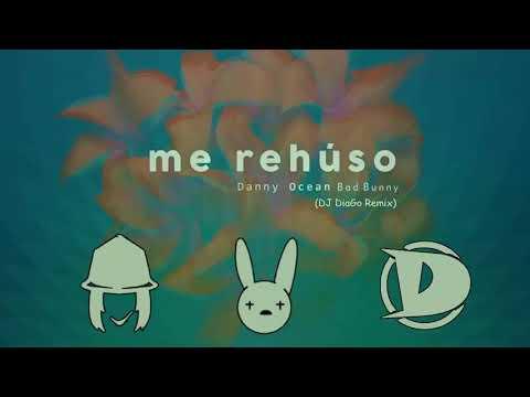 Danny Ocean Ft. Bad Bunny - Me Rehúso (DJ DiaGo Remix)