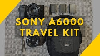 My Sony A6000 Travel Kit