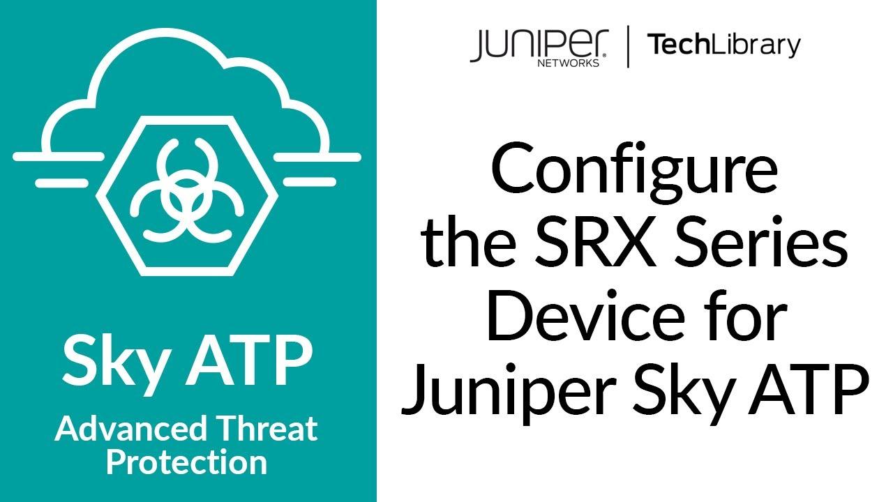 Configure the SRX Series Device for Juniper Sky ATP
